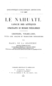 Le Nahuatl: langue des Aztèques, conquérants du Mexique précolombien. Grammaire, vocabulaires, textes avec analyse et traduction interlinéaire
