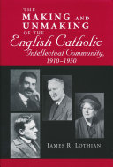 The Making and Unmaking of the English Catholic Intellectual Community  1910 1950 PDF