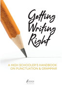 Getting Writing Right: A High Schooler's Handbook on Punctuation & Grammar