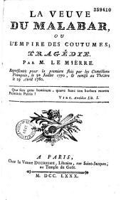 La Veuve du Malabar, ou l'Empire des coûtumes, tragédie en 5 actes par M. Le Mierre, représentée pour la première fois par les Comédiens françois, le 30 juillet 1770...