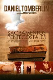 Sacramentos Pentecostales: Un Encuentro con Dios en el Altar