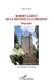 Robert Garcet: De la révolte à la création - Biographie