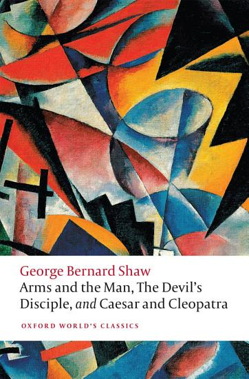 Arms and the Man  the Devil s Disciple  Caesar and Cleopatra PDF