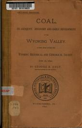 Coal; Its Antiquity, Discovery and Early Development in the Wyoming Valley: A Paper Read Before the Wyoming Historical and Geological Society, June 27, 1890