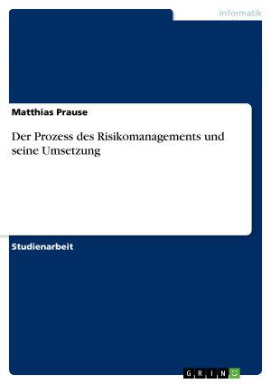 Der Prozess des Risikomanagements und seine Umsetzung PDF