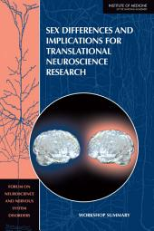 Sex Differences and Implications for Translational Neuroscience Research: Workshop Summary