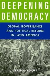 Deepening Democracy: Global Governance and Political Reform in Latin America: Global Governance and Political Reform in Latin America