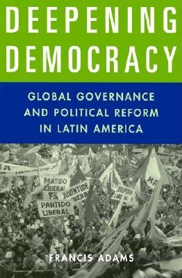 Deepening Democracy  Global Governance and Political Reform in Latin America PDF