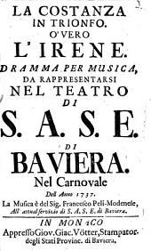 La Costanza In Trionfo O'Vero L'Irene: Dramma Per Musica, Da Rappresentari Nel Teatro Di S.A.S.E. Di Baviera Nel Carnovale Dell Anno 1737