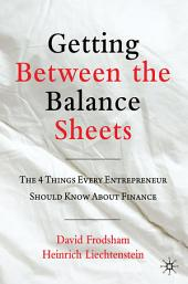 Getting Between the Balance Sheets: The Four Things Every Entrepreneur Should Know About Finance