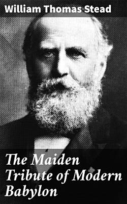 The Maiden Tribute of Modern Babylon
