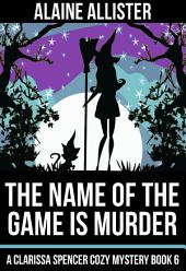 The Name of the Game is Murder: (A Clarissa Spencer Cozy Mystery Book 6)
