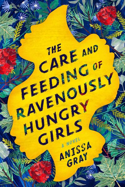 Download The Care and Feeding of Ravenously Hungry Girls Book