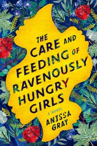 The Care and Feeding of Ravenously Hungry Girls Book