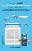 Complete LinkedIn Marketing, Branding and Advertising Social Media Guide