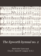 The Epworth Hymnal: Containing Standard Hymns of the Church, Songs for the Sunday-school, Songs for Social Services, Songs for Young People's Societies, Songs for the Home Circle, Songs for Special Occasions, Issue 2