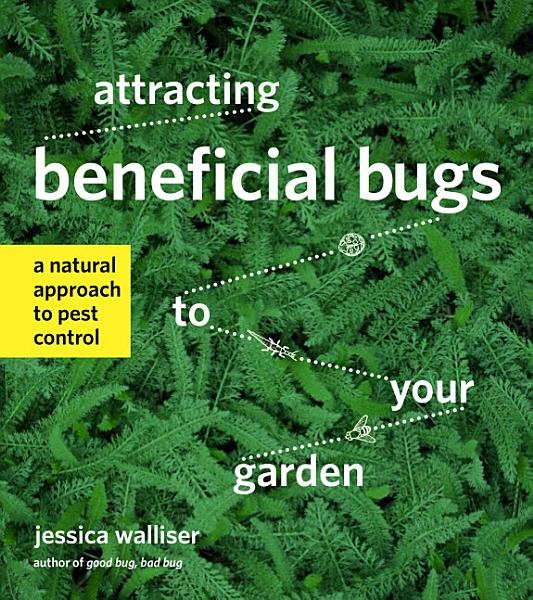 Download Attracting Beneficial Bugs to Your Garden Book