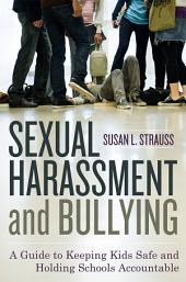 Sexual Harassment and Bullying: A Guide to Keeping Kids Safe and Holding Schools Accountable