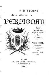 Histoire de la ville de Perpignan depuis les origines jusqu'au Traité des Pyrénées
