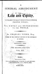 A General Abridgment of Law and Equity: Alphabetically Digested Under Proper Titles, with Notes and References to the Whole, Volume 19
