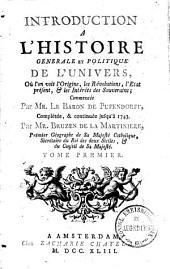 Introduction A L'Histoire Générale Et Politique De L'Univers: Où l'on voit l'Origine, les Révolutions, l'Etat présent, & les Intérêts des Souverains, Volume1