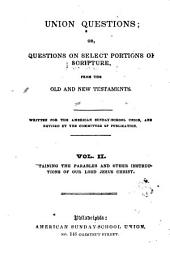 Union Questions, Or, Questions on Select Portions of Scripture from the Old and New Testaments: Containing the parables and other instructions of Our Lord Jesus Christ