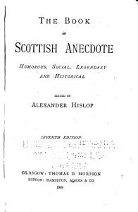 The Book of Scottish Anecdote  Humorous  Social  Legendary and Historical PDF