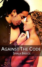 Against The Code: Black Erotica: (Adults Only Erotica)