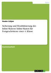 Sicherung und Flexibilisierung des Inline-Skatens: Inline-Skaten für Fortgeschrittene einer 4. Klasse