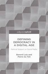 Defining Democracy in a Digital Age: Political Support on Social Media