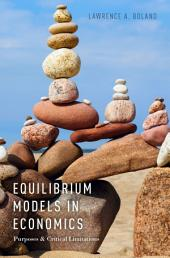 Equilibrium Models in Economics: Purposes and Critical Limitations