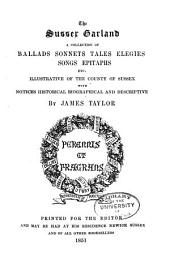 The Sussex Garland: A Collection of Ballads, Sonnets, Tales, Elegies, Songs, Epitaphs Etc. Illustrative of the County of Sussex