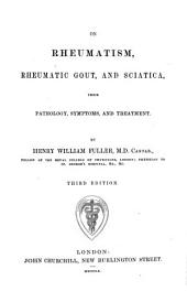 On Rheumatism, Rheumatic Gout, and Sciatica, their pathology, symptoms, and treatment
