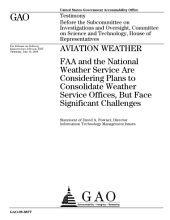 Aviation Weather: FAA and the National Weather Service are Considering Plans to Consolidate Weather Service Offices, But Face Significant Challenges: Congressional Testimony