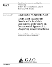 Defense Acquisitions: DoD Must Balance Its Needs with Available Resources and Follow an Incremental Approach to Acquiring Weapon Systems: Congressional Testimony