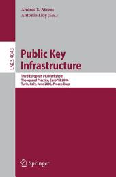 Public Key Infrastructure: Third European PKI Workshop: Theory and Practice, EuroPKI 2006, Turin, Italy, June 19-20, 2006, Proceedings