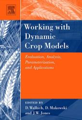 Working with Dynamic Crop Models: Evaluation, Analysis, Parameterization, and Applications