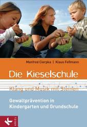 Die Kieselschule - Klang und Musik mit Steinen: Gewaltprävention in Kindergarten und Grundschule