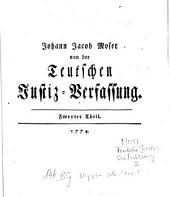 Von der teutschen Justiz-Verfassung: nach denen Reichs-Gesezen und dem Reichs-Herkommen, wie auch aus denen teutschen Staats-Rechts-Lehrern, und eigener Erfahrung ...