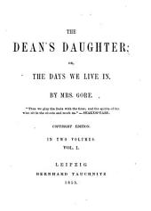 The Dean's Daughter: Or, The Days We Live in, Volumes 1-2