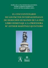 El cincuentenario de los Pactos Internacionales de Derechos Humanos de la ONU: libro homenaje a la profesora M.ª Esther Martínez Quinteiro