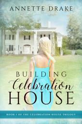 Building Celebration House: Volume I of The Celebration House Trilogy