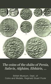 The Coins of the Sháhs of Persia, Safavis, Afgháns, Efsháris, Zands, and Kájárs