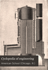 Cyclopedia of Engineering: A General Reference Work on Steam Boilers, Pumps, Engines, and Turbines, Gas and Oil Engines, Automobiles, Marine and Locomotive Work Heating and Ventilating, Compressed Air, Refrigeration, Dynamos, Motors, Electric Wiring, Electric Lighting, Elevators, Etc, Volume 1