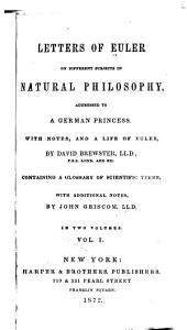 Letters of Euler on Different Subjects in Natural Philosophy: Addressed to a German Princess, Volume 1
