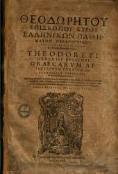 Graecarum affectionum curatio seu evangelicae veritatis ex Graeca philosophia agnitio ...