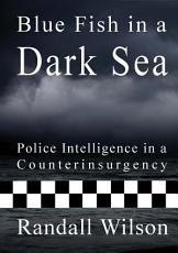 Blue Fish In A Dark Sea  Police Intelligence in a Counterinsurgency PDF