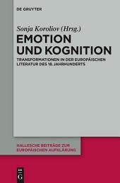 Emotion und Kognition: Transformationen in der europäischen Literatur des 18. Jahrhunderts