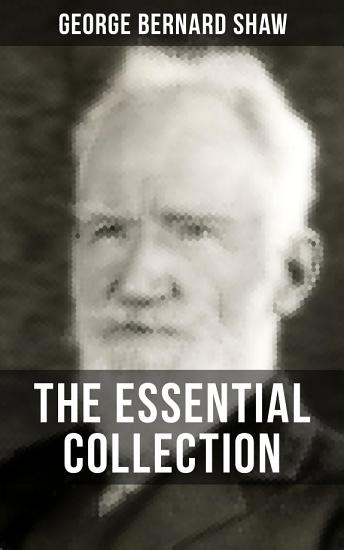 THE ESSENTIAL GEORGE BERNARD SHAW COLLECTION PDF