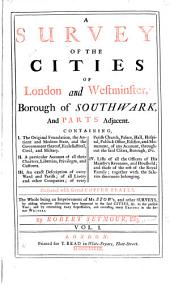 A Survey of the Cities of London and Westminster, Borough of Southwark, and Parts Adjacent ...: Being an Improvement of Mr. Stow's, and Other Surveys, by Adding Whatever Alterations Have Happened in the Said Cities, &c. to the Present Year ...